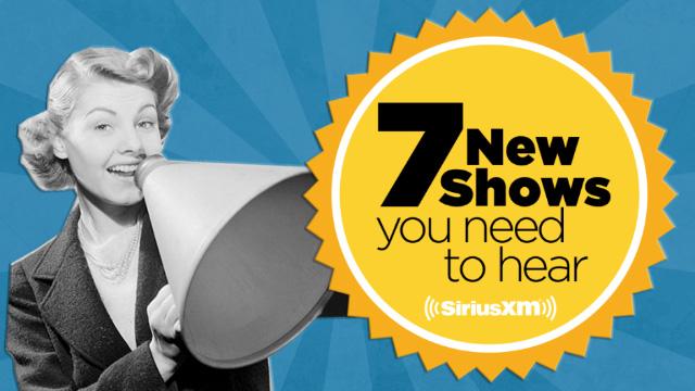 7 new shows you've gotta hear on SiriusXM